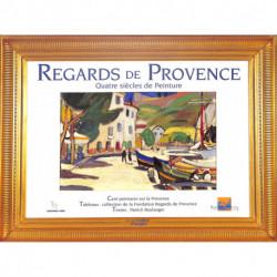 Regards de Provence. Quatre siècles de peinture. 100 peintures sur la Provence