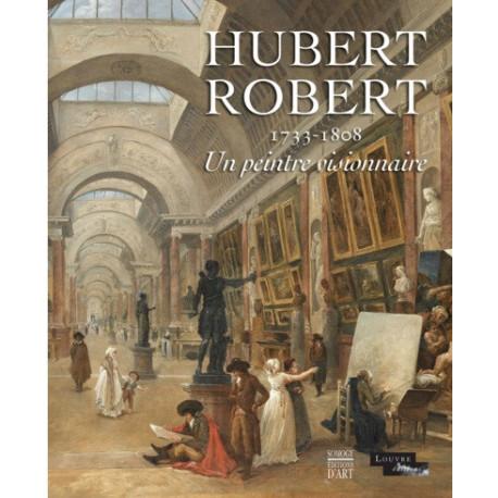 Hubert Robert 1733-1808. Un peintre visionnaire
