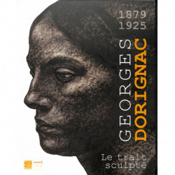 GEORGES DORIGNAC. Le trait sculpté, 1879-1925.