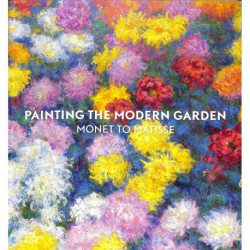 Painting The Modern Garden: Monet To Matisse (paperback) /anglais