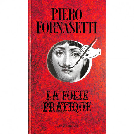 Piero Fornasetti. La folie pratique