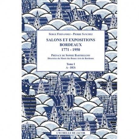 Salons Et Expositions Bordeaux 1771-1950 Repertoire Des Artistes Et Liste De Leurs Oeuvres