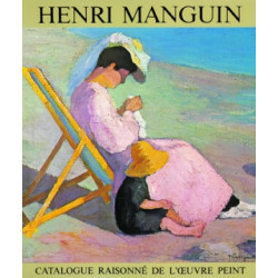 Henri Manguin. Catalogue raisonné de l'oeuvre peint