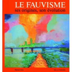 Le fauvisme, ses origines, son évolution