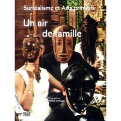 Surréalisme et Arts primitifs Un air de famille