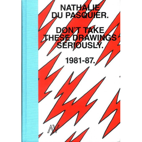 Nathalie Du Pasquier Don't take these drawings seriously 1981-1987