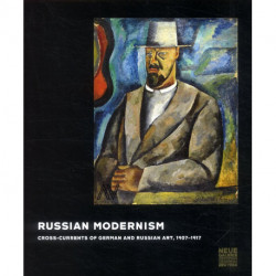 Russian-modernism: Cross-currents of German and Russian Art 1907 - 1917