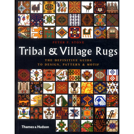 Tribal & Village Rugs The definitive guide to design, patters & motif