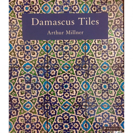 Damascus Tiles: Mamluk And Ottoman Architectural Ceramics From Syria /anglais