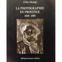 La photographie en Provence 1839-1895
