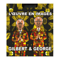 Gilbert & George. L'oeuvre en images (1971-2005)