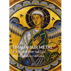 Emaux Sur Metal Du Ixe Au Xixe Siecle - Histoire, Technique Et Materiaux