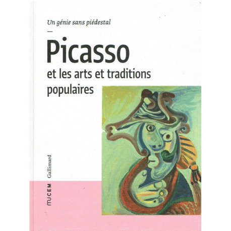 Picasso Et Les Arts Et Traditions Populaires - Un Genie Sans Piedestal