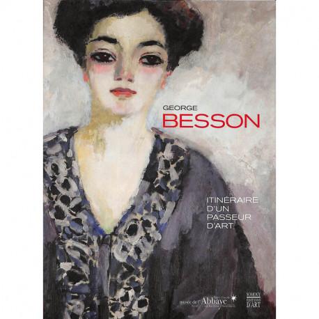 George Besson - Itinéraire d'un passeur d'art