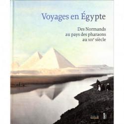 Voyages en Egypte - Des Normands au pays des pharaons au XIXe siècle