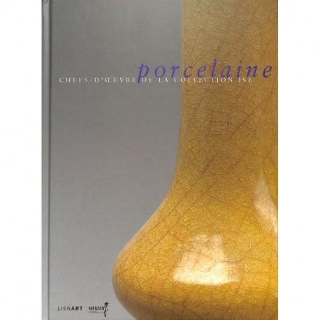 Porcelaine, chefs-d'oeuvre de la collection Ise