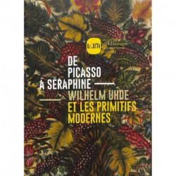 De Picasso à Séraphine - Wilhelm Uhde et les primitifs modernes