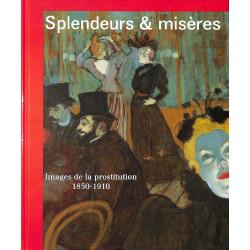 Splendeurs et misères. Images de la prostitution 1850-1910
