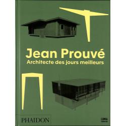 Jean Prouvé. Architecte des jours meilleurs.