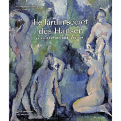 Le jardin secret des Hansen. La collection Ordruogaard. Degas, Cézanne, Monet, Renoir...