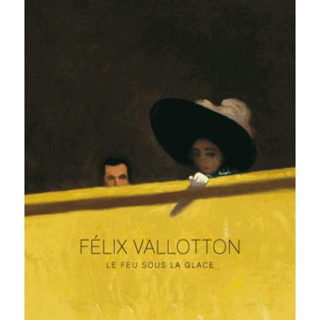 Félix Vallotton. Le feu sous la glace