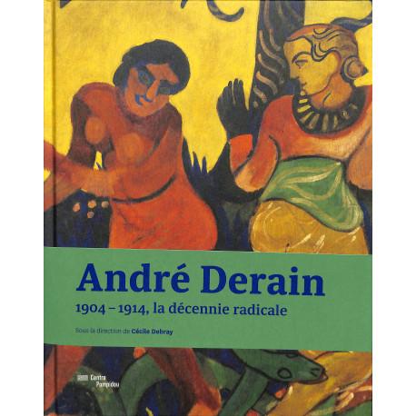 André Derain. 1904-1914 La décennie radicale.