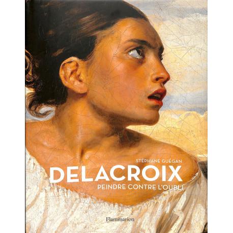 Delacroix. Peindre contre l'oubli
