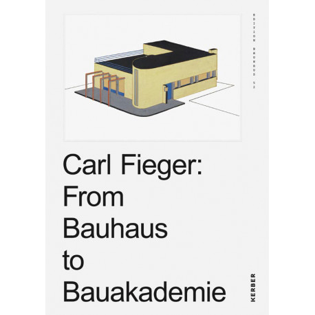 Carl Fieger : From Bauhaus to Bauakademie