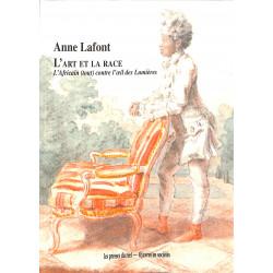 L'Art et la Race - L'Africain (tout) contre l'œil des Lumières - Anne Lafont