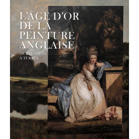 L'âge d'or de la peinture anglaise de Raynolds à Turner