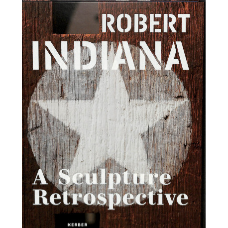 Robert Indiana, A Sculpture Restrospective