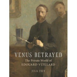 Venus Betrayed The Private World of Edouard Vuillard