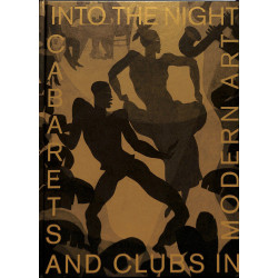 Into the Night : Cabarets and Clubs in Modern Art