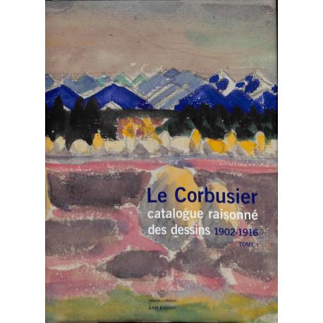 Le Corbusier, Catalogue raisonné des dessins 1902 - 1916 - TOME 1