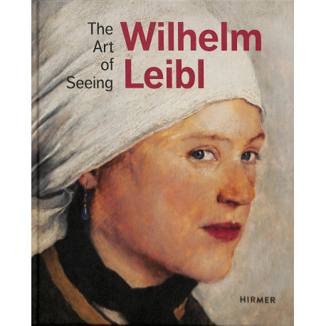 Wilhelm Leibl, The Art of Seeing