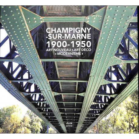 Champigny-sur-Marne 1900 - 1950 / Art Nouveau, Art déco, Modernisme