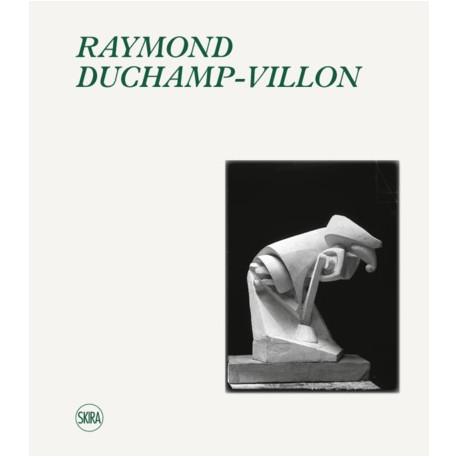 Raymond Duchamp-Villon - Catalogue Raisonné de l'oeuvre sculpté et inventaire de l'oeuvre graphique
