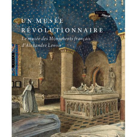 Un musée révolutionnaire - Le Musée des Monuments français d'Alexandre Lenoir