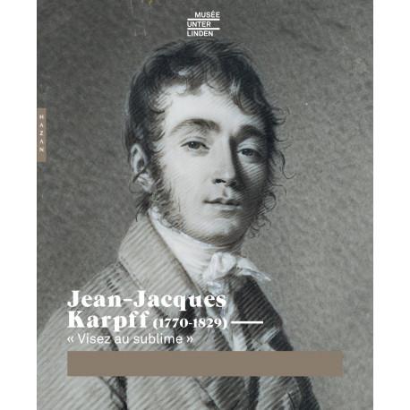 Jean-Jacques Karpff (1770-1829) « Visez au sublime »