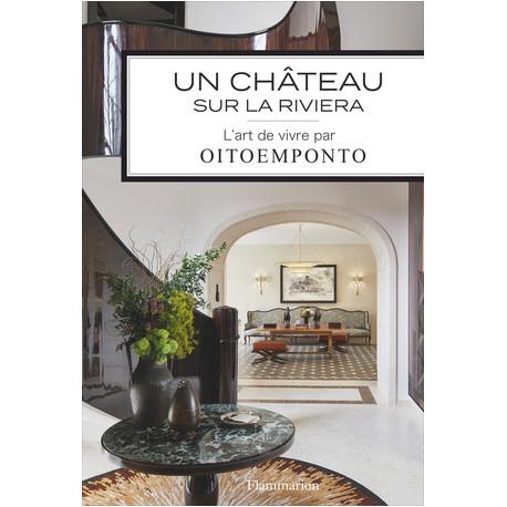 Un château sur la Riviera - L'art de vivre par Oitoemponto