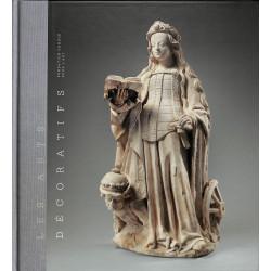 Les Arts Décoratifs - Sculptures, Emaux, Majoliques et Tapisseries