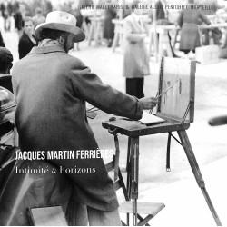 Jacques Martin-Ferrières - Intimité & Horizons