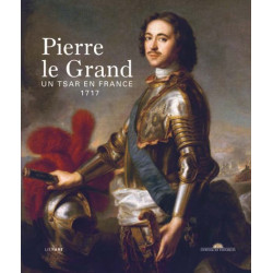 Pierre Le Grand - Un tsar en France - 1717