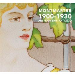 Montmartre 1900 - 1930 / Art Nouveau - Art Déco