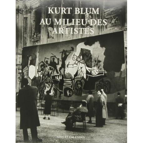 Kurt Blum. Au milieu des artistes