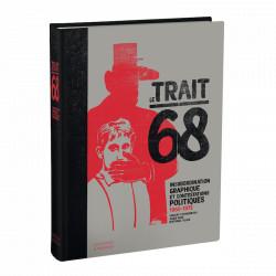 Le trait 68 - Insubordination graphique et contestations politiques 1966-1977