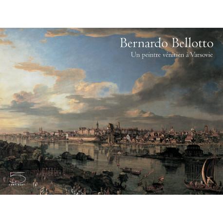 Bernardo Bellotto - Un peintre vénitien à Varsovie
