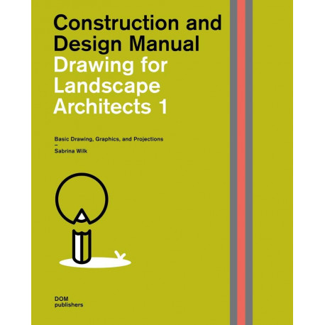 Drawing for Landscape Architects vol. 1 - Basic Drawing, Graphics, and Projections - Construction and Design Manual