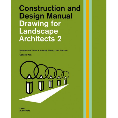 Drawing for Landscape Architects vol. 2 - Perspective Views in History, Theory, and Practice - Construction and Design Manual
