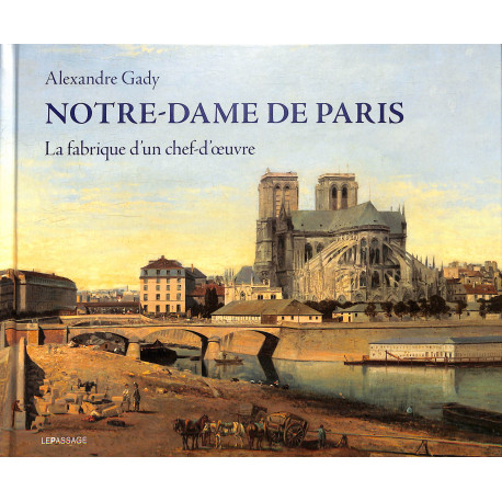 Notre-Dame de Paris - La fabrique d'un chef-d'oeuvre
